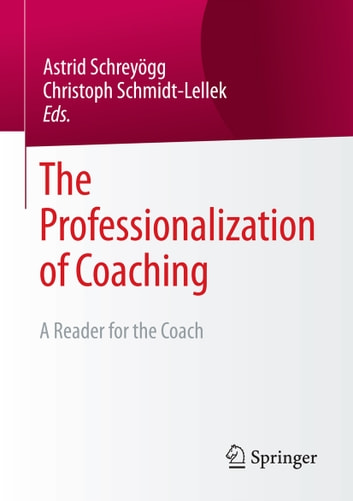 The Professionalization of Coaching - A Reader for the Coach ebook by