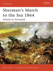 Sherman's March to the Sea 1864 - Atlanta to Savannah ebook by David Smith,Richard Hook