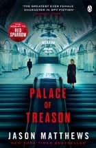 Palace of Treason - Red Sparrow Trilogy 2 ebook by Jason Matthews