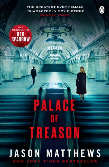 Palace of Treason - Discover what happens next after THE RED SPARROW, starring Jennifer Lawrence . . . ebook by Jason Matthews