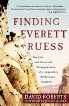 Finding Everett Ruess - The Life and Unsolved Disappearance of a Legendary Wilderness Explorer ebook by David Roberts, Jon Krakauer