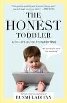 The Honest Toddler - A Child's Guide to Parenting ebook by Bunmi Laditan