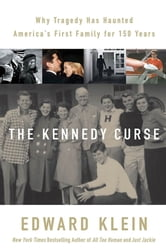 The Kennedy Curse - Why Tragedy Has Haunted America's First Family for 150 Years ebook by Edward Klein