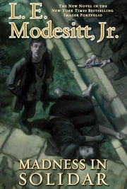 Madness in Solidar - The Ninth Novel in the Bestselling Imager Portfolio ebook by L. E. Modesitt