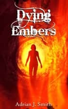 Dying Embers ebook by Adrian J. Smith