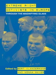 Extreme Right Activists in Europe - Through the magnifying glass ebook by Bert Klandermans,Nonna Mayer