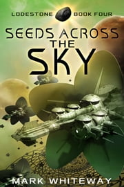 Lodestone Book Four: Seeds Across the Sky ebook by Mark Whiteway