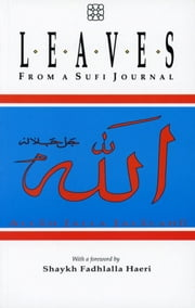 Leaves From A Sufi Journal - With A Foreword By Shaykh Fadhlalla Haeri ebook by Shaykh Fadhlalla Haeri