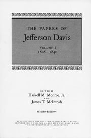 The Papers of Jefferson Davis - 1808--1840 ebook by Jefferson Davis, Haskell M. Monroe Jr., James T. McIntosh,...
