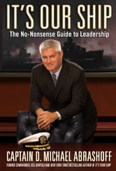 It's Our Ship - The No-Nonsense Guide to Leadership ebook by Captain D. Michael Abrashoff