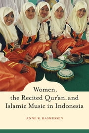 Women, the Recited Qur'an, and Islamic Music in Indonesia ebook by Anne Rasmussen