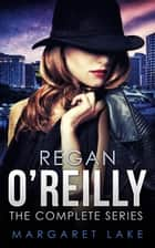 Regan O'Reilly, Private Investigator (Boxed Set) ebook by Margaret Lake
