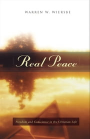 Real Peace - Freedom and Conscience in the Christian Life ebook by Warren W. Wiersbe