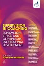 Supervision in Coaching - Supervision, Ethics and Continuous Professional Development eBook by Jonathan Passmore