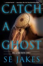 Catch a Ghost ebook by SE Jakes, Stephanie Tyler
