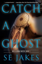Catch a Ghost ebook by SE Jakes,Stephanie Tyler