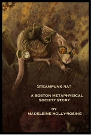 Steampunk Rat: A Boston Metaphysical Society Story ebook by Madeleine Holly-Rosing