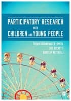 Participatory Research with Children and Young People ebook by Susan Groundwater-Smith, Sue Dockett, Dorothy Bottrell