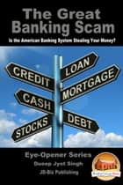 The Great Banking Scam: Is the American Banking System Stealing Your Money? ebook by Dueep Jyot Singh