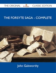 The Forsyte Saga - Complete - The Original Classic Edition ebook by Galsworthy John