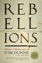 Rebellions - Memoir, Memory and 1798 ebook by Tom Dunne