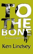 To The Bone ebook by Ken Lindsey