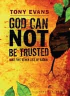 God Can Not Be Trusted (and Five Other Lies of Satan) ebook by Tony Evans