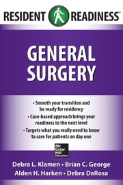 Resident Readiness General Surgery ebook by Debra Klamen,Brian George,Alden Harken,Debra DaRosa