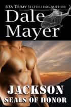 SEALs of Honor: Jackson ekitaplar by Dale Mayer