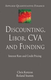 Discounting, LIBOR, CVA and Funding - Interest Rate and Credit Pricing ebook by C. Kenyon,R. Stamm