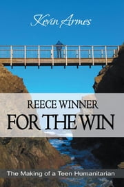 Reece Winner for the Win - The Making of a Teen Humanitarian ebook by Kevin Armes