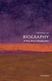 Biography: A Very Short Introduction ebook by Hermione Lee