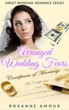 Arranged Wedding Fears - Clean Contemporary Wedding Romance ebook by Roxanne Amour