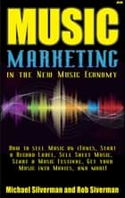 Music Marketing in the New Music Economy ebook by Michael Silverman,Rob Silverman
