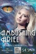 Ambushing Ariel: Dragon Lords of Valdier Book 4 - Dragon Lords of Valdier Book 4 ebook by S.E. Smith