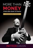 More than Money - A Rock Star Guide to Finance e-bog by Patrick Canion