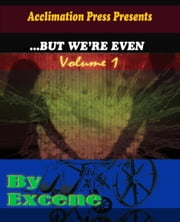 ...But We're Even: Episode I ebook by Excene