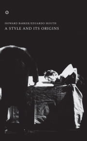 A Style and Its Origins ebook by Howard Barker