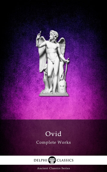 Complete Works of Ovid (Delphi Classics) ebook by Ovid,Delphi Classics