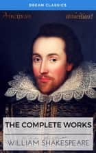 The Complete Works of William Shakespeare (Dream Classics) ebook by William Shakespeare, Dream Classics
