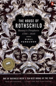 The House of Rothschild - Volume 1: Money's Prophets: 1798-1848 ebook by Niall Ferguson