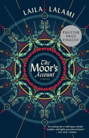 The Moor's Account - A Novel ebook by Laila Lalami