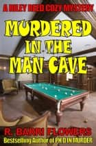 Murdered in the Man Cave (A Riley Reed Cozy Mystery) ebook by R. Barri Flowers