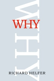 Why - The Unified Field Explanation of History ebook by Richard Helfer