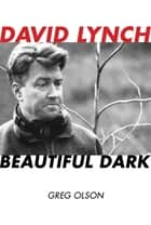 David Lynch - Beautiful Dark ebook by Greg Olson