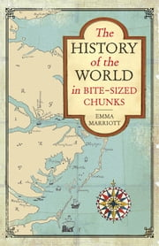 The History of the World in Bite-Sized Chunks ebook by Emma Marriott