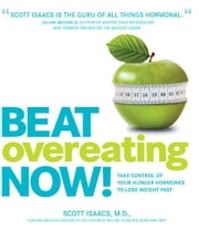 Beat Overeating Now!: Take Control of Your Hunger Hormones to Lose Weight Fast ebook by Scott Isaacs