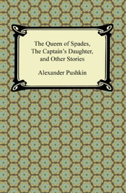 The Queen of Spades, The Captain's Daughter and Other Stories ebook by Alexander Pushkin