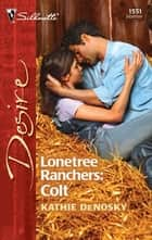 Lonetree Ranchers: Colt ebook by Kathie DeNosky