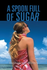 A SPOON FULL OF SUGAR ebook by Elizabeth Jane Winters